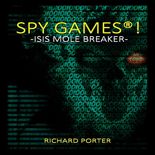 Spy Games     ISIS Mole Breaker              By:                                                                                                                                 Richard Porter                               Narrated by:                                                                                                                                 Roy Wells                      Length: 5 hrs and 1 min     2 ratings     Overall 1.5