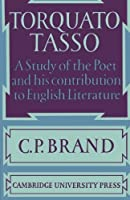 Torquato Tasso: A Study of the Poet and of his Contribution to English Literature by C. P. Brand(2010-11-25)