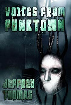 Voices From Punktown by [Jeffrey Thomas, Travis Soumis]