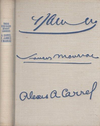 Trois écrivains devant Lourdes - Le voyage de Lourdes par Alexis Carrel...