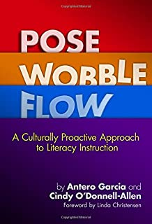 Pose, Wobble, Flow: A Culturally Proactive Approach to Literacy Instruction (Language and Literacy Series)
