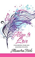 Align to Love: Unlearning Fear and Aligning to Love