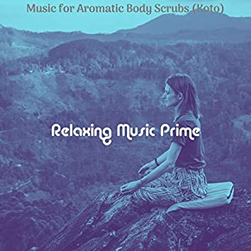 Music for Aromatic Body Scrubs (Koto)