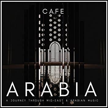 Cafe Arabia - A Journey Through Mid-east and amp; Arabian Music