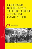 Cold War Books in the 'Other' Europe and What Came After (Library of the Written Word - the Industrial World)