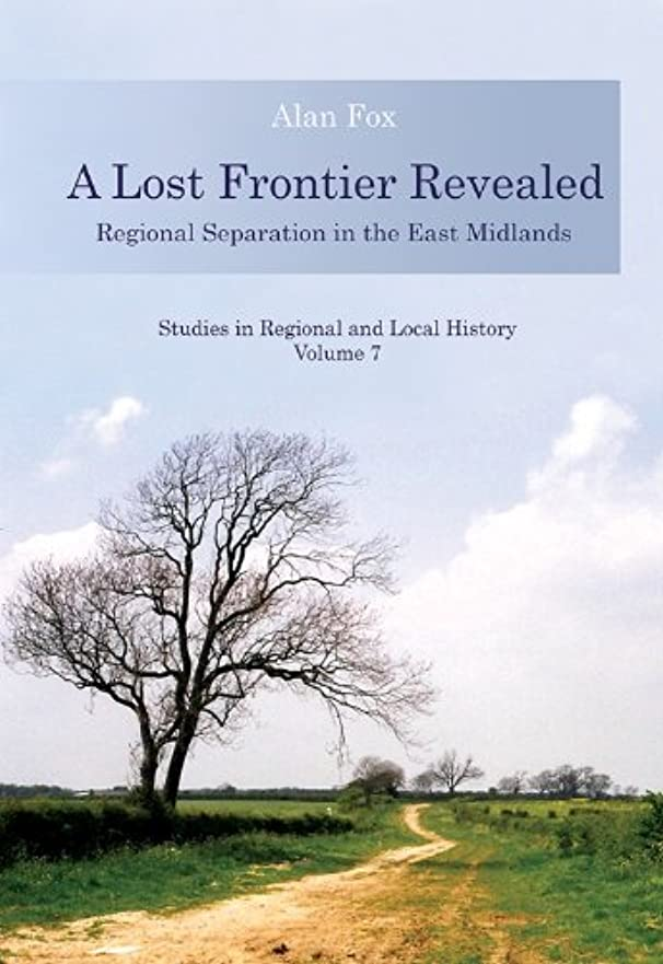 落胆する武器知的A Lost Frontier Revealed: Regional Separation in the East Midlands (Studies in Regional and Local History Book 7) (English Edition)