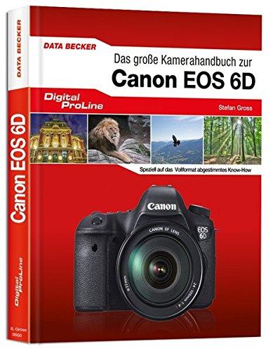 Das große Kamera-Handbuch zur Canon EOS 6D