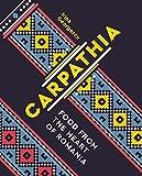 Carpathia: Food from the Heart of Romania (A Cookbook)