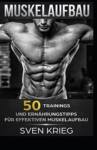 Muskelaufbau: 50 Trainings und Ernährungstipps für effektiven Muskelaufbau
