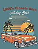 1950's Classic Cars Coloring Book: Classic Cars Coloring Book For Kids And Adults (Cars Coloring Books)