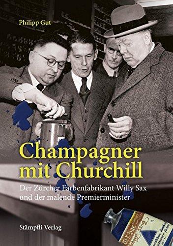 Champagner mit Churchill: Der Zürcher Farbenfabrikant Willy Sax und der malende Premierminister