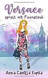 Versace spielt mit Feenstaub: Roman: (Sophie Vanderbilt - Band 2) (Sophie-Reihe, Band 2)