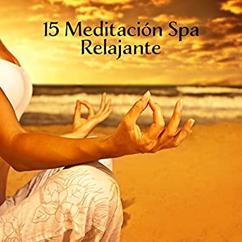 15 Meditación Spa Relajante - Música para la Relajación, Meditación Profunda, Spa, Masaje, Sueño, Armonía Interior, Calma