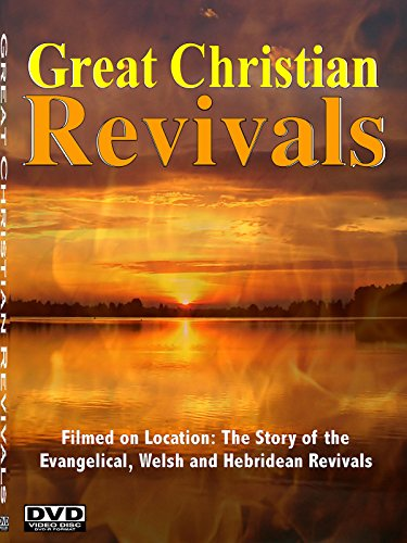 Great Christian Revivals -the Welsh, Hebridean & Evangelical Revival -Evan Roberts, Duncan Campbell+