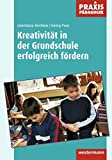 Praxis Pädagogik / Kunst: Praxis Pädagogik: Kreativität in der Grundschule erfolgreich fördern: Arbeitsblätter, Übungen, Unterrichtseinheiten und empirische Untersuchungsergebnisse
