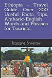 Ethiopia - Travel Guide: Over 200 Useful Facts, Tips, Amharic-English Words and Phrases for Tourists
