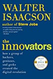 The Innovators: How a Group of Hackers, Geniuses, and Geeks Created the Digital Revolution