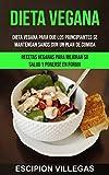 Dieta Vegana: Dieta vegana para que los principiantes se mantengan sanos con un plan de comida (Recetas veganas para mejorar su salud y ponerse en forma)
