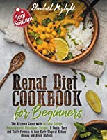 Renal Diet Cookbook for Beginners: The Ultimate Guide with 149 Low Sodium, Potassium and Phosphorus Recipes. A Quick, Easy and Tasty Formula to Face Early Stage of Kidney Disease, Improve Wellness and Avoid Dialysis