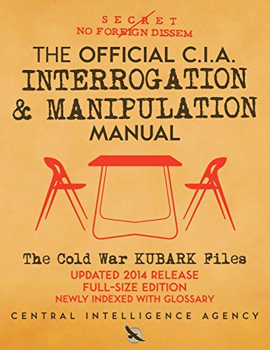 The Official CIA Interrogation & Manipulation Manual: The Cold War KUBARK Files - Updated 2014 Release, Full-Size Edition, Newly Indexed with Glossary (Carlile Intelligence Library)
