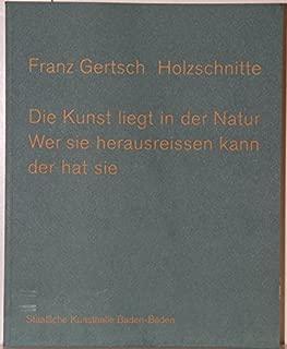 Franz Gertsch, Die Holzschnitte: Die Kunst Liegt in Der Natur, Wer Sie Herausreissen Kann, Der Hat Sie