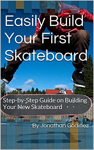 Easily Build Your First Skateboard: Step-by-Step Guide on Building Your New Skateboard (English Edition)