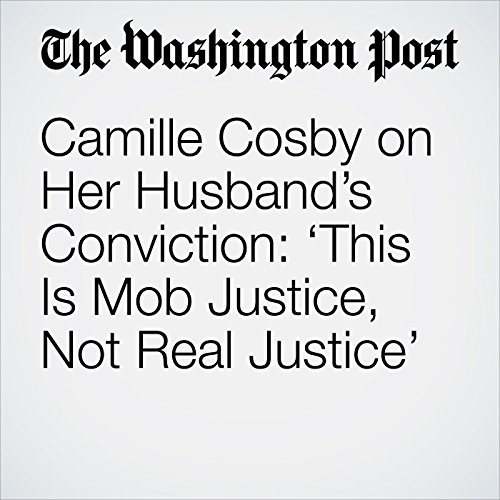 Camille Cosby on Her Husband's Conviction: 'This Is Mob Justice, Not Real Justice' copertina