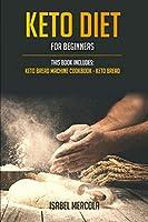 Keto Diet for beginners: 2 manuscripts: Keto Bread Machine Cookbook, Keto Bread