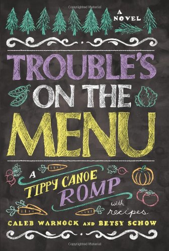 Image of Trouble's on the Menu: A Tippy Canoe Romp-- With Recipes