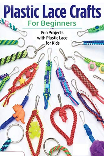 Plastic Lace Crafts for Beginners: Fun Projects with Plastic Lace for Kids: Plastic Lace Ideas
