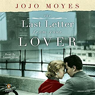 The Last Letter from Your Lover     A Novel              By:                                                                                                                                 Jojo Moyes                               Narrated by:                                                                                                                                 Susan Lyons                      Length: 15 hrs and 18 mins     2,454 ratings     Overall 4.3