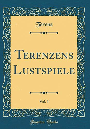 Terenzens Lustspiele, Vol. 1 (Classic Reprint)