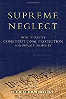 Supreme Neglect: How to Revive Constitution Protection for Private Property (Inalienable Rights)