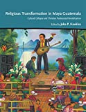 Religious Transformation in Maya Guatemala: Cultural Collapse and Christian Pentecostal Revitalization