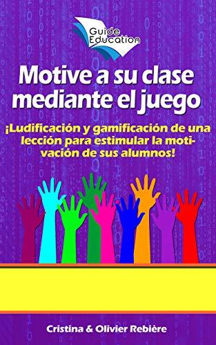 Motive a su clase mediante el juego: ¡Ludificación y gamificación de una lección para estimular la motivación de sus alumnos! (Guide Education nº 4)