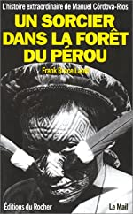 Un sorcier dans la forêt du Pérou - L'histoire extraordinaire de Manuel CÂordova-Rios de Frank Lamb