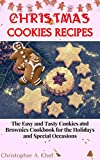 Christmas Cookies Recipes: The Easy and Tasty Cookies and Brownies Cookbook for the Holidays and Special Occasions (English Edition)