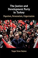 The Justice and Development Party in Turkey: Populism, Personalism, Organization