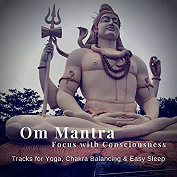 Om Mantra - Focus With Consciousness (Tracks For Yoga, Chakra Balancing and amp; Easy Sleep)
