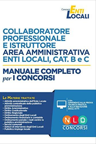 Collaboratore professionale e istruttore area amministrativa. Enti locali, cat. B e C. Manuale completo per i concorsi. Con simulatore online