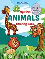 My First Animals Coloring Book: Amazing Animals Coloring Book for Toddlers and Kids. Activity Book to practice coloring and have fun. Ages 2- 5.