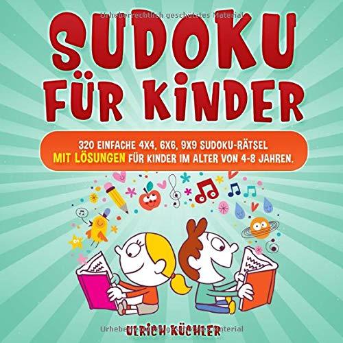 Sudoku für Kinder: 320 einfache 4x4, 6x6, 9x9 Sudoku-Rätsel mit Lösungen für Kinder im Alter von 4-8 Jahren. Verbessern Sie die logischen Fähigkeiten Ihrer Kinder. (Band 17)