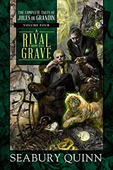 A Rival From the Grave  The Complete Tales of Jules de Grandin Volume Four