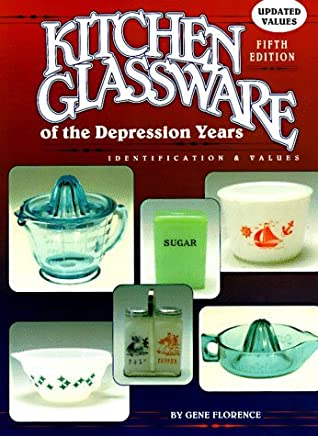 Kitchen Glassware Of The Depression Years by Gene Florence (August 18,1994)