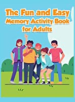 The Fun and Easy Memory Activity Book for Adults: Engaging Brain Games-Easy and Logic Puzzles Relaxing Memory and Writing Activities Including Coloring Pages, Word Search, Sudoku and Maze Puzzles