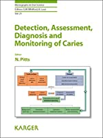Detection, Assessment, Diagnosis and Monitoring of Caries (MONOGRAPHS IN ORAL SCIENCE)