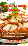 THE APPLE CAKE COOKBOOK : learn several ways to prepare delicious apple cake ideas (English Edition)