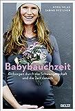 Babybauchzeit: Geborgen durch die Schwangerschaft und die Zeit danach. Hebammenwissen für Mutter und Kind