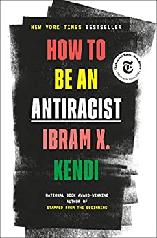 How to Be an Antiracist by [Ibram X. Kendi]