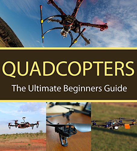 Quadcopters : The Ultimate Beginners Guide (English Edition)